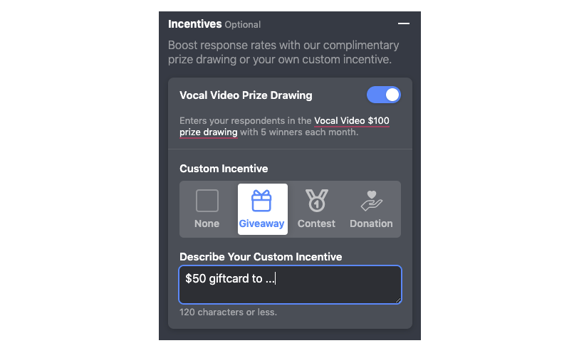 Vocal Video Incentives (Optional): Turn on or off the option to enter your respondents into the Vocal Video Prize Drawing in addition to your own custom incentive.