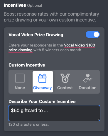 Vocal Video Incentives: Boost response rates with our complimentary prize drawing or your own custom incentive.
